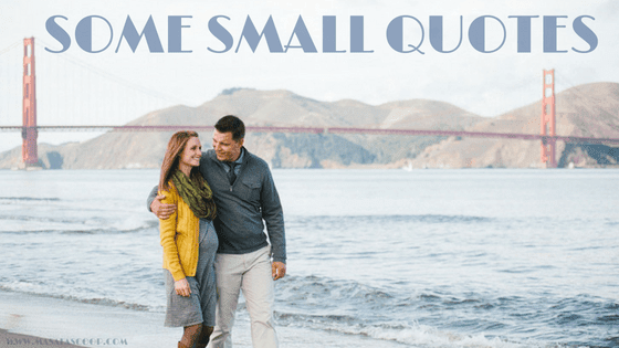 Some Small Quotes ? Here comes the Sweetest of it all you have been waiting for.