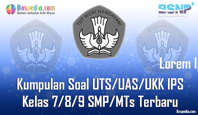 kakak ingin berbagi lagi mengenaik Kumpulan Soal UTS Lengkap - Kumpulan Soal UTS/UAS/UKK IPS Kelas 7/8/9 SMP/MTs Terbaru dan Terupdate