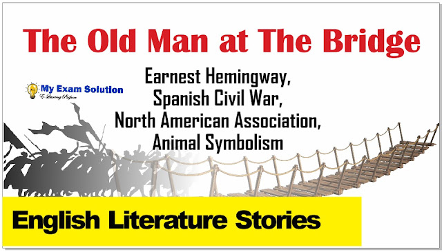 the old man at the bridge, my exam solution, the old man at the bridge summary, earnest hemingway short stories