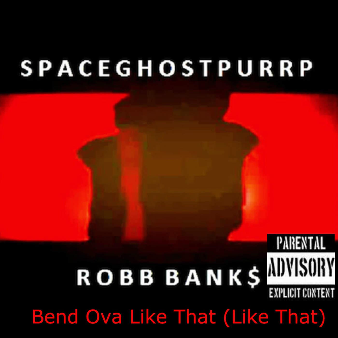 SpaceGhostPurrp - Bend Ova Like That (Like That) [feat. Robb Banks] - Single Cover
