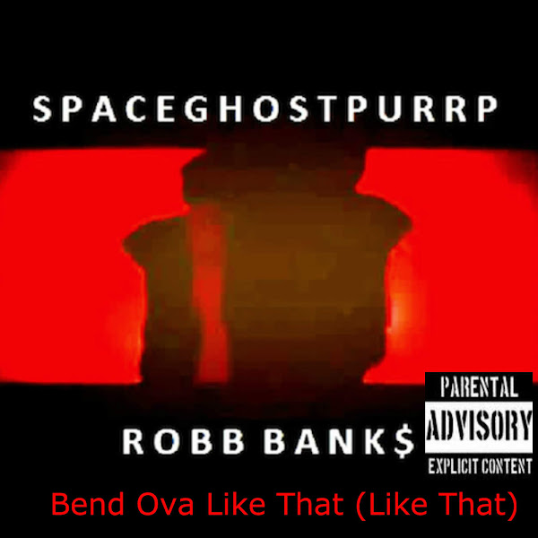 SpaceGhostPurrp - Bend Ova Like That (Like That) [feat. Robb Banks] - Single Cover