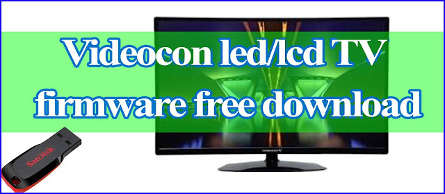 Videocon LED/LCD TV firmware free download (USB Updater files)