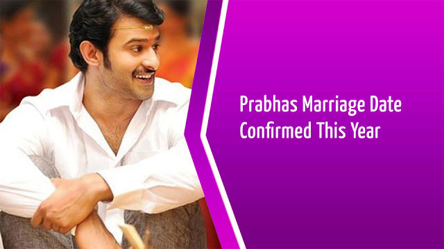 Prabhas Marriage Date Confirmed This Year