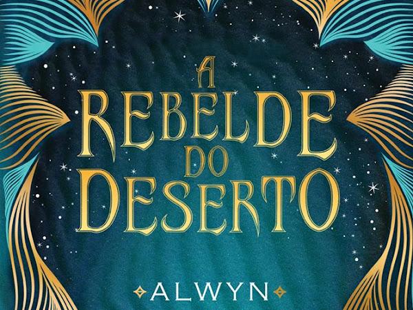 A Rebelde do Deserto, de Alwyn Hamilton e Seguinte (Grupo Companhia das Letras)