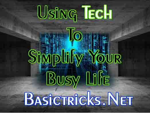 Using Tech To Simplify Your Busy Life.