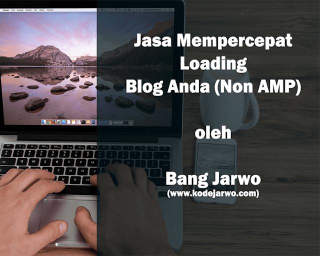 Jasa Mempercepat Loading Blog Anda oleh Bang Jarwo
