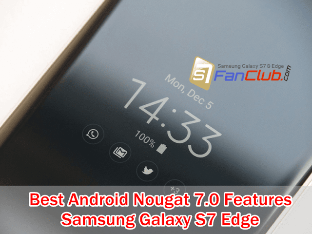 What are Best Features of Android Nougat on Samsung Galaxy S7 Edge?