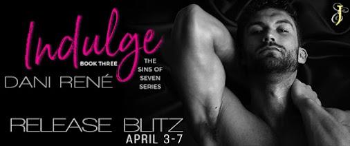 #NewRelease #Tour - Indulge by Dani René Title: Indulge Series: Sins of Seven Series Author: Dani Re...