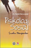 Judul : PSIKOLOGI SOSIAL SUATU PENGANTAR Pengarang : Dr. Fattah Hanurawan Penerbit : Rosda