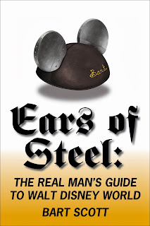 Ears of Steel: The Real Man's Guide to Walt Disney World by Bart Scott