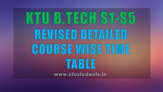 KTU S1-S5 B.Tech Revised Course Wise Detailed Timetable