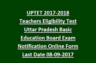 UPTET 2017-2018 Teachers Eligibility Test Uttar Pradesh Basic Education Board Exam Notification Online Form Last Date 08-09-2017