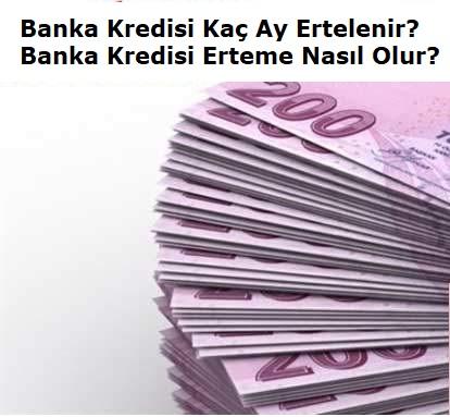 Banka Kredisi Kaç Ay Ertelenir? Banka Kredisi Erteme Nasıl Olur?