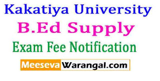 Kakatiya University B.Ed Supply March 2017 Exam Fee Notification