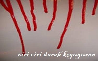 Ciri Ciri Darah Keguguran