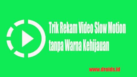 Trik Rekam Video Slow Motion tanpa Warna Kehijauan Redmi 4X