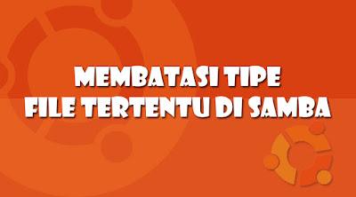 Membatasi Tipe File Tertentu pada File Sharing Samba Ubuntu 16