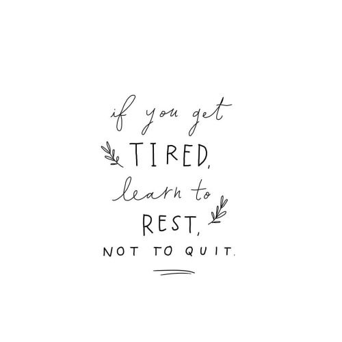 If you get tired, learn to rest, not to quit | Quote of the week #83 | Love, Maisie