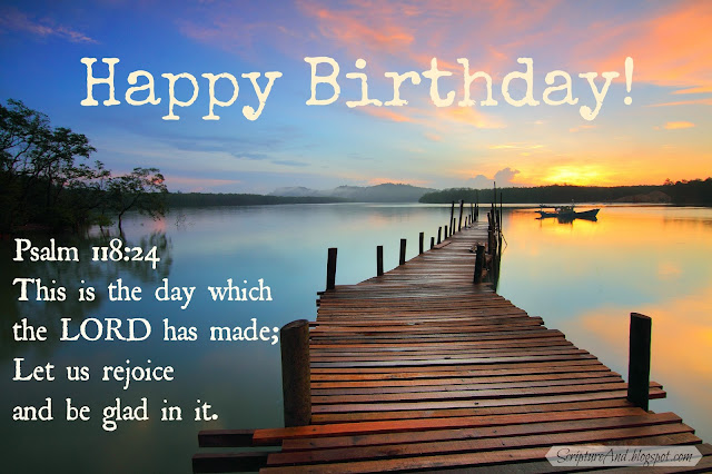 Happy Birthday image with dock sunset and Psalm 118:24 from ScriptureAnd.blogspot.com