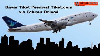 Cara Bayar Tiket Pesawat Tiket.com via Telusur Reload