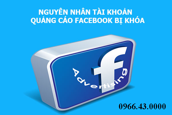 tai khoan quang cao facebook bi khoa boi nguyen nhan nao
