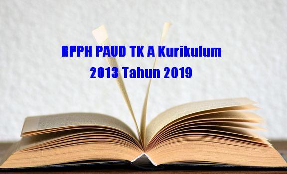 RPPH PAUD TK A Kurikulum 2013 Tahun 2019