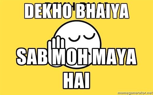 Sab Moh Maya hai!!: Sab Moh Maya Hai!!