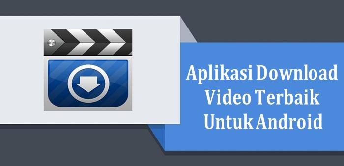 Aplikasi Download Video Gratis Terbaik Untuk Android Semutsujud