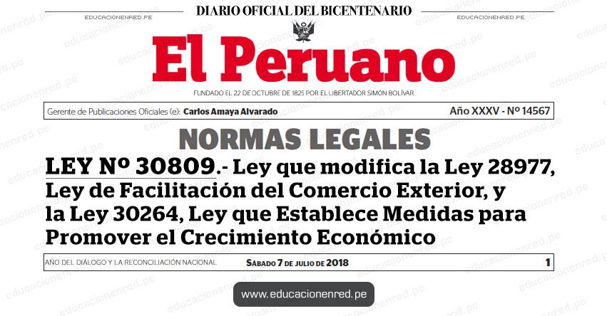 LEY Nº 30809 - Ley que modifica la Ley 28977, Ley de Facilitación del Comercio Exterior, y la Ley 30264, Ley que Establece Medidas para Promover el Crecimiento Económico - www.congreso.gob.pe