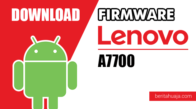 Download Firmware / Stock ROM Lenovo A7700 All Versions