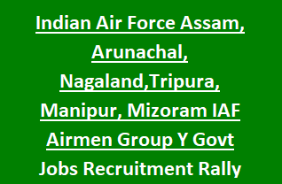 Indian Air Force Assam, Arunachal, Nagaland,Tripura, Manipur, Mizoram IAF Airmen Group Y Govt Jobs Recruitment Rally Guwahati