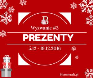 http://bloomcraft.pl/2016/12/05/wyzwanie-3-prezenty/