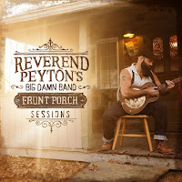 Reverend Peyton's Big Damn Band's The Front Porch Sessions