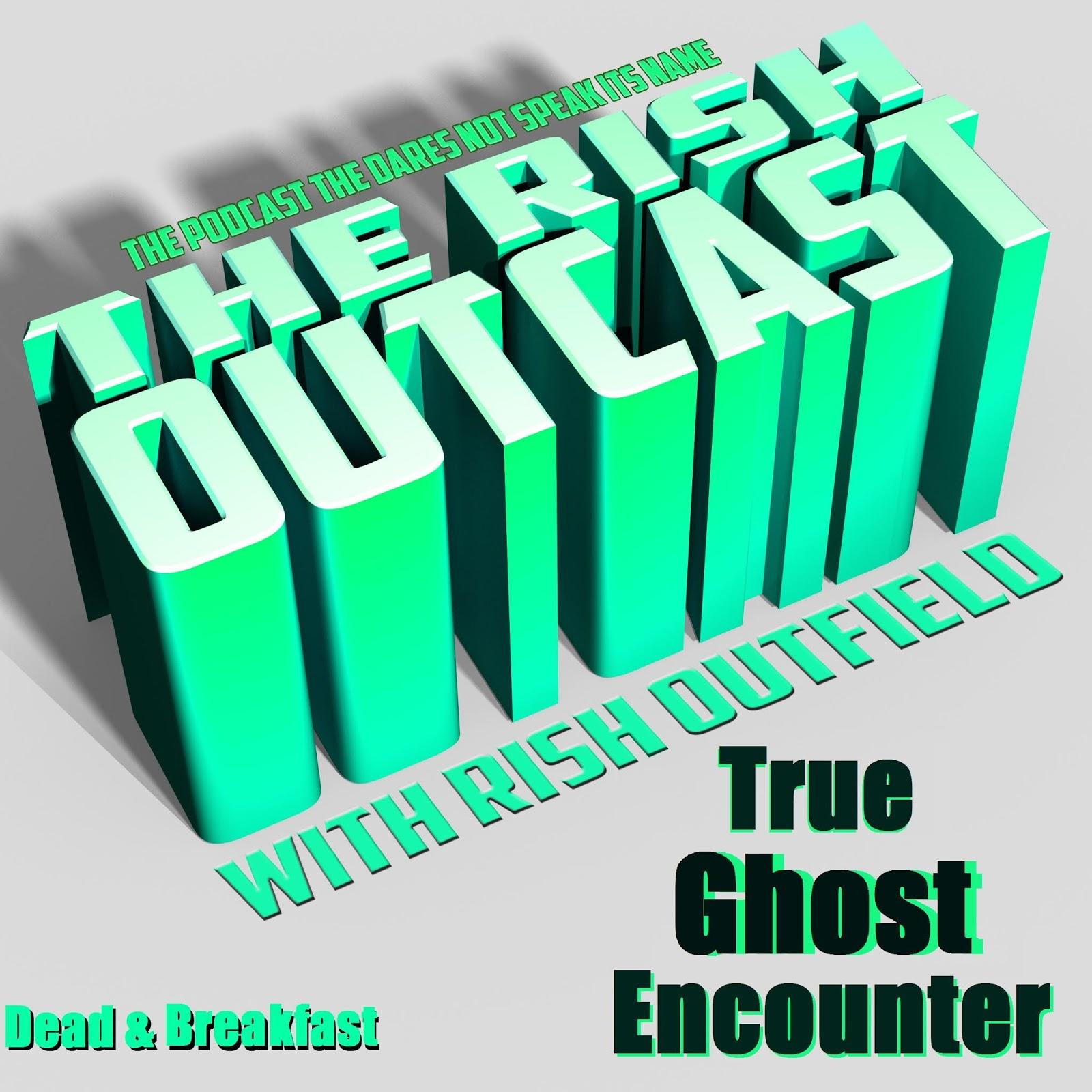 Rish Outcast: Rish Outcast 133: True Ghost Encounter