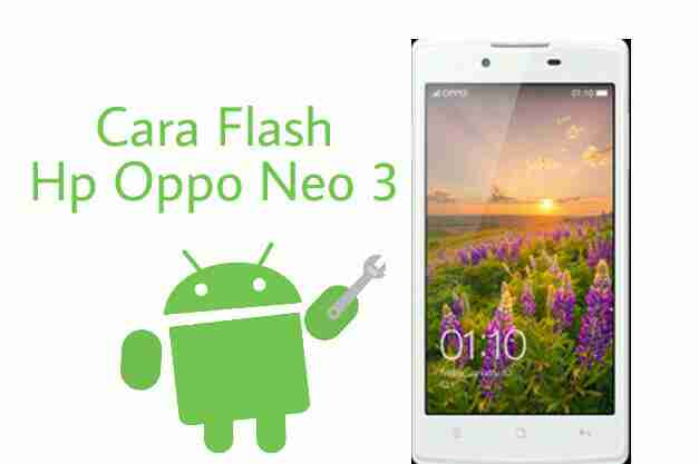 Cara Flash Oppo Neo 3 R831k Yang Mati Total Pencury Mana Saya