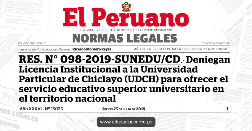 RES. N° 098-2019-SUNEDU/CD - Deniegan Licencia Institucional a la Universidad Particular de Chiclayo (UDCH) para ofrecer el servicio educativo superior universitario en el territorio nacional - www.sunedu.gob.pe