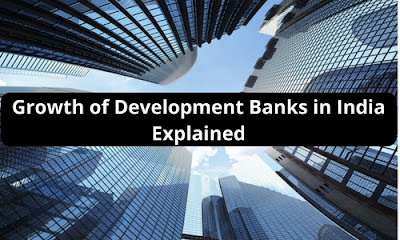 Growth of Development Banks in India- Explained