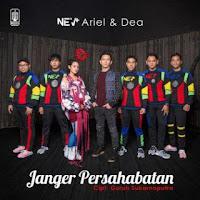 NEV+, Ariel NOAH & Dea - Janger Persahabatan