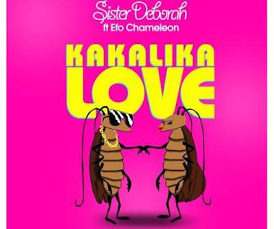 Sister Deborah – Kakalika Love (Feat. Efo Chameleon)