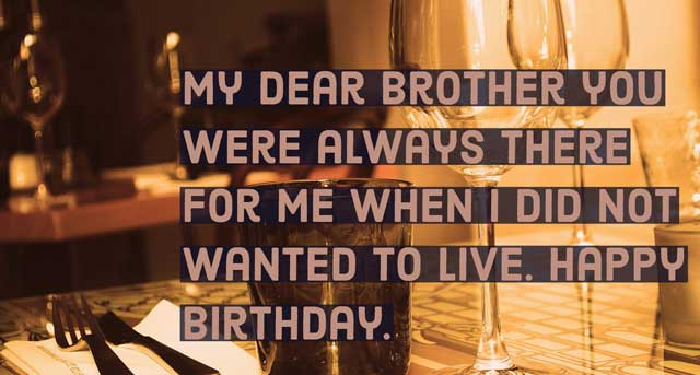 My dear brother you were always there for me when I did not wanted to live. Happy Birthday.