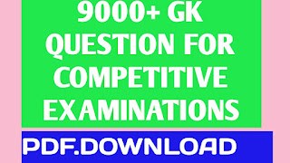 9000+ GENERAL KNOWLEDGE QUESTIONS FOR COMPETTITIVE EXAMINATION  General knowledge questions and answers for competitive exams