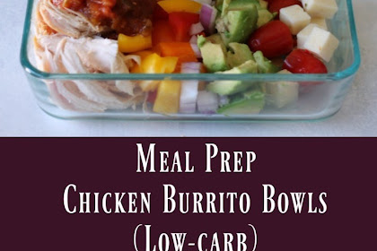 Meal Prep Low-Carb Chicken Burrito Bowls