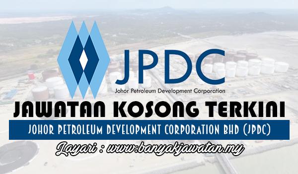 Jawatan Kosong 2017 di Johor Petroleum Development Corporation Bhd (JPDC) www.banyakjawatan.my