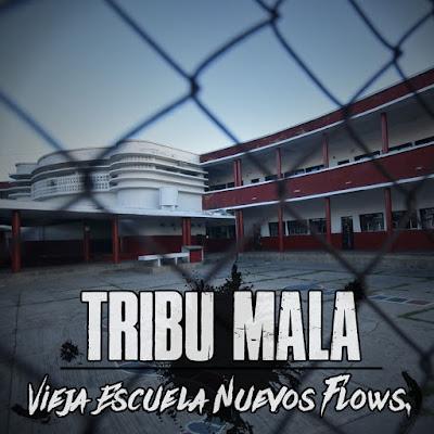 Tribu Mala - Vieja Escuela Nuevos Flows [2018]