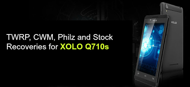 XOLO Q710s Recoveries TWRP, Philz, CWM and Stock Download