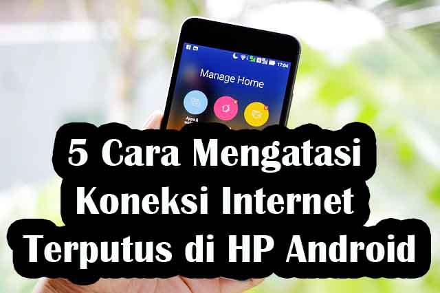 5 Cara Mudah Mengatasi Koneksi Internet Terputus di HP Android