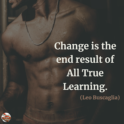 "Quotes About Change To Improve Your Life: ""Change is the end result of all true learning."" ― Leo Buscaglia"