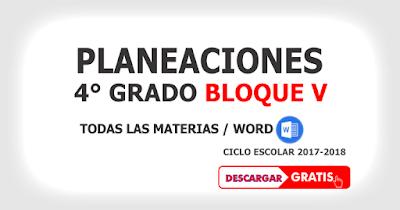 PLANEACIONES BLOQUE V CUARTO GRADO CICLO ESCOLAR 2017-2018