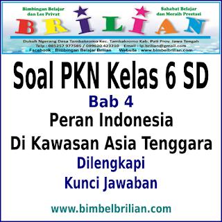 Download Soal PKN Kelas 6 SD Bab 4 Peran Indonesia Di Asia Tenggara Dan Kunci Jawaban