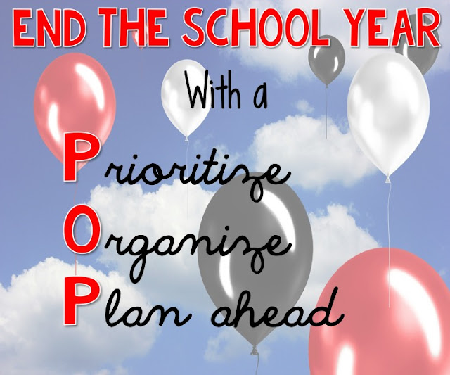 How to end the school year feeling calm and organized.  Three tips to end the school year with a POP: Prioritize, Organize and Plan.